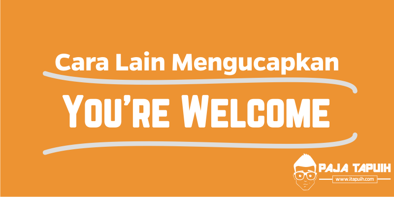 18 Cara Lain Mengucapkan You Are Welcome