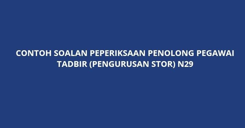 Contoh Soalan Peperiksaan Penolong Pegawai Tadbir Pengurusan Stor N29 Spa