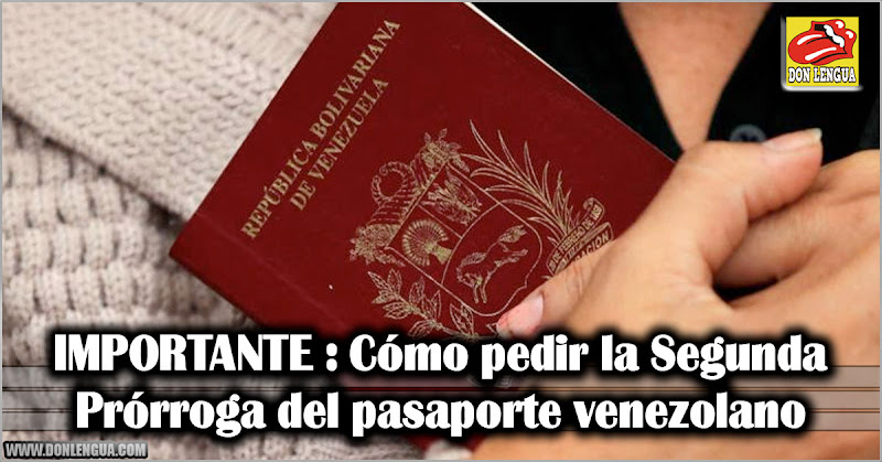 IMPORTANTE : Cómo pedir la Segunda Prórroga del pasaporte venezolano