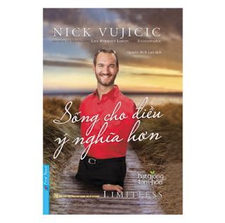 Nick Vujicic - Sống Cho Điều Ý Nghĩa Hơn (Tái Bản 2019) ebook PDF EPUB AWZ3 PRC MOBI