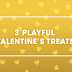3 VALENTINE'S DAY TREATS