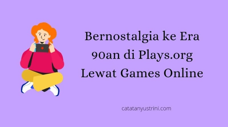 Bernostalgia ke Era 90an di Plays.org Lewat Games Online