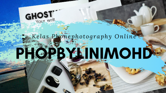 Kelas Phone Photography Online PHOPbyLiniMohd