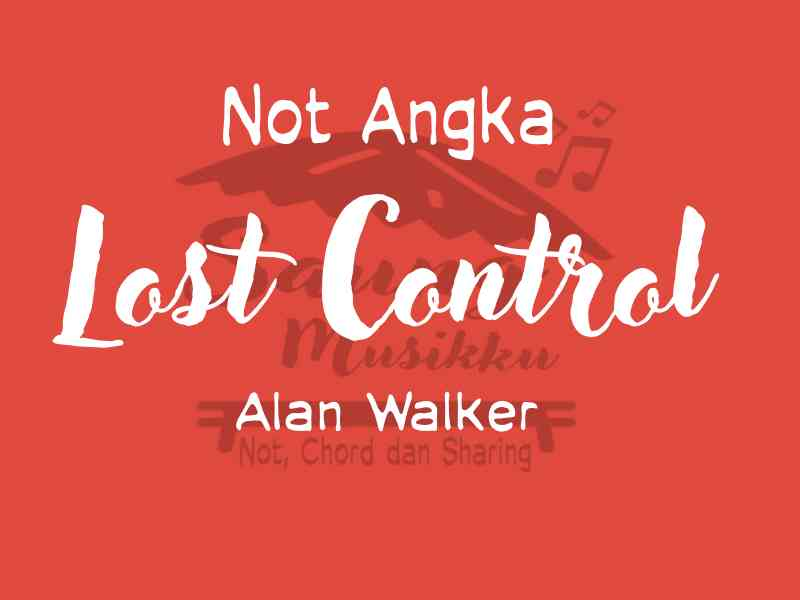 Not angka lost Control Alan walker