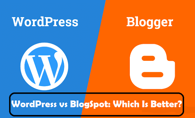 WordPress OR BlogSpot Which Is Better & Why?