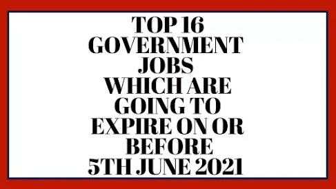 Top 16 Government Jobs - Expire On Or Before 5th June 2021