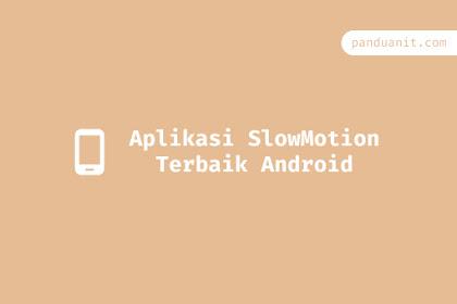 5 Aplikasi Slow Motion Gratis Terbaik Untuk Android