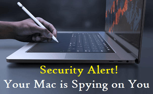 Security Alert! Your Mac is Spying on You