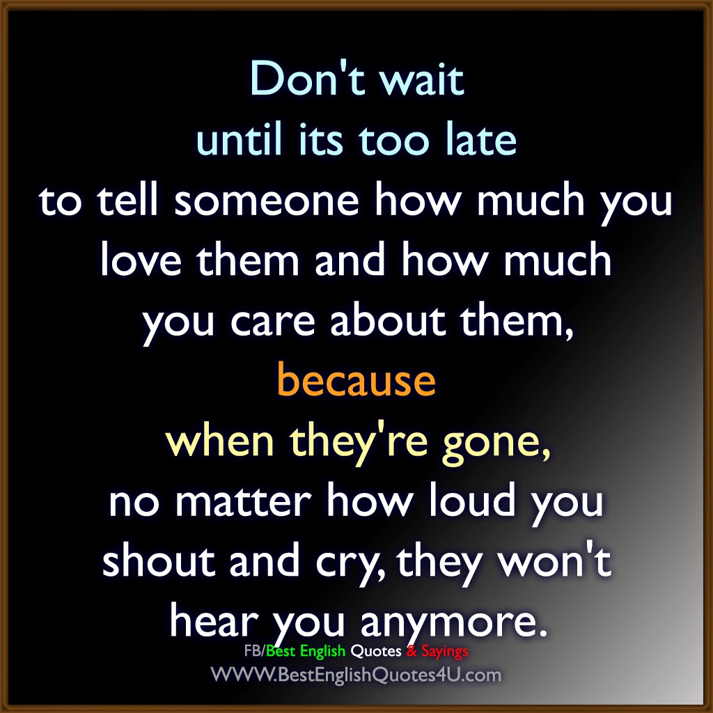 Dont Wait Until Its Too Late Best English Quotes Sayings