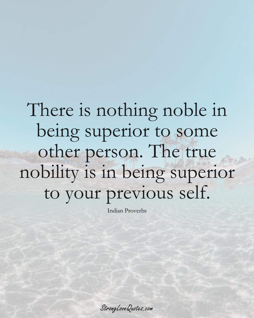 There is nothing noble in being superior to some other person. The true nobility is in being superior to your previous self. (Indian Sayings);  #AsianSayings