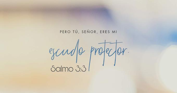 Dios nuestro Escudo Protector  - Salmo 3:3
