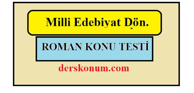 MİLLİ EDEBİYAT DÖNEMİ ROMANI TESTİ