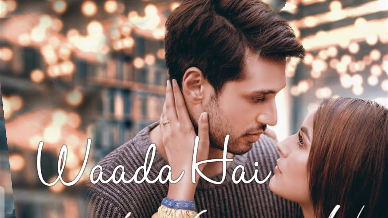 Waada Hai Lyrics in English - Arjun Kanungo   Shehnaaz Gill