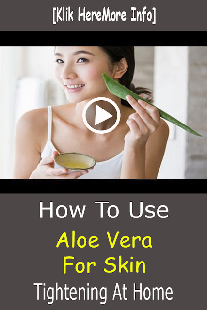 How To Use Aloe Vera For Skin Tightening At Home