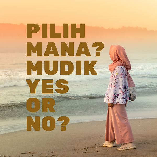 Pilih Mana? Yes Mudik or No?