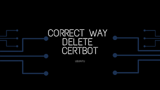 Correct Way to Delete a Certbot SSL Certificate