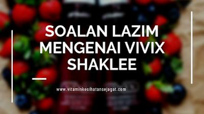 soalan lazim tentang vivix shaklee, soalan lazim mengenai vivix shaklee