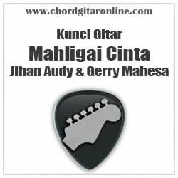 Chord Jihan Audy Feat Gerry Mahesa Mahligai Cinta
