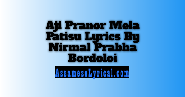 Aji Pranor Mela Patisu Lyrics