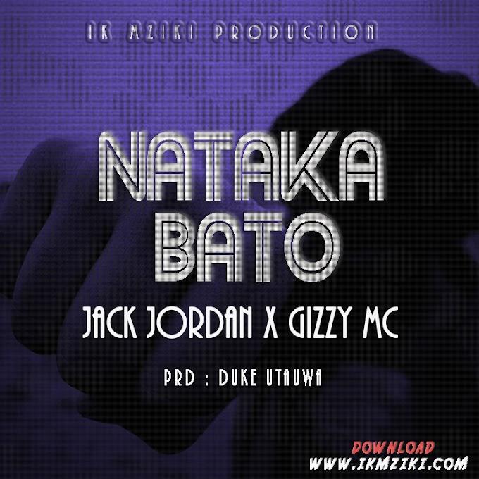 AUDIO | JACK JORDAN X GIZZY MC - NATAKA BATO | DOWNLOAD NOW