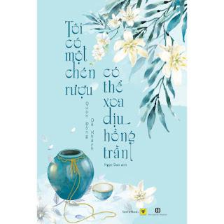 Tôi Có Một Chén Rượu, Có Thể Xoa Dịu Hồng Trần ebook PDF-EPUB-AWZ3-PRC-MOBI