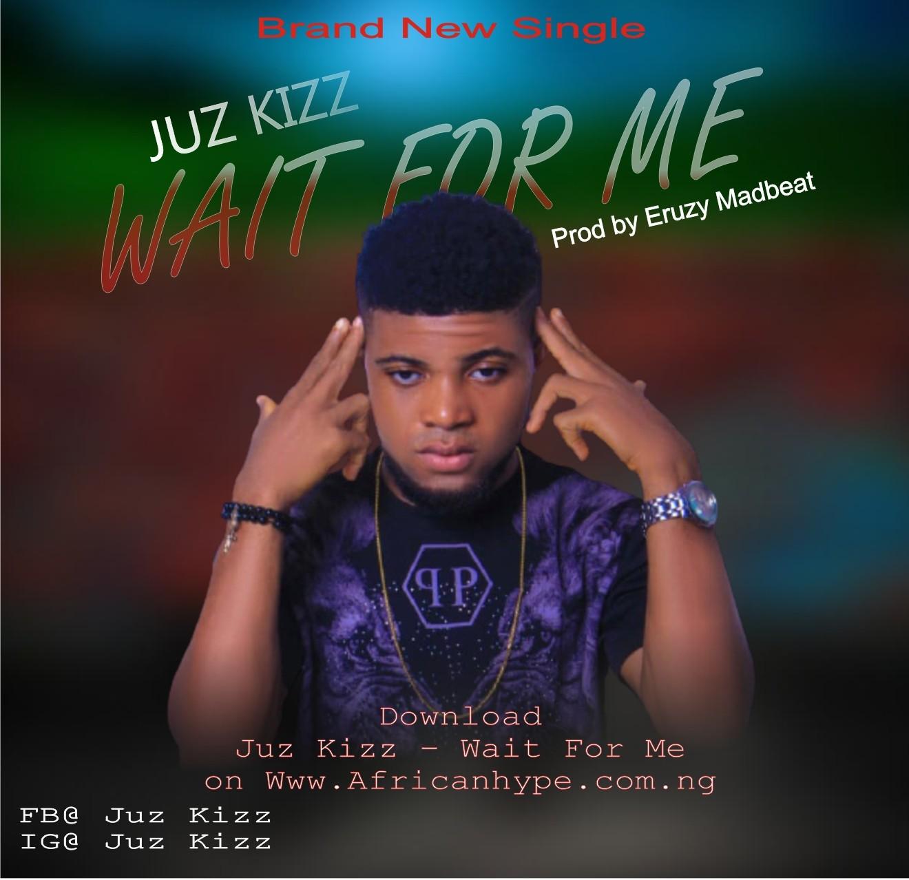 Music:- Juz Kizz - Wait For Me