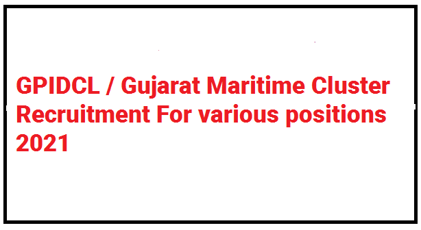 GPIDCL / Gujarat Maritime Cluster Recruitment For various positions 2021