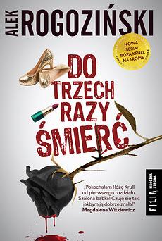 """Alek Rogoziński powraca z nową książką, czyli """"Do trzech razy śmierć""""!"""
