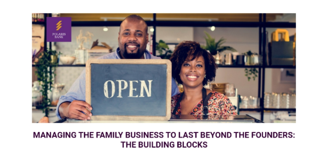OPEN: MANAGING THE FAMILY BUSINESS TO LAST BEYOND THE FOUNDERS: THE BUILDING BLOCKS - POLARIS BANK