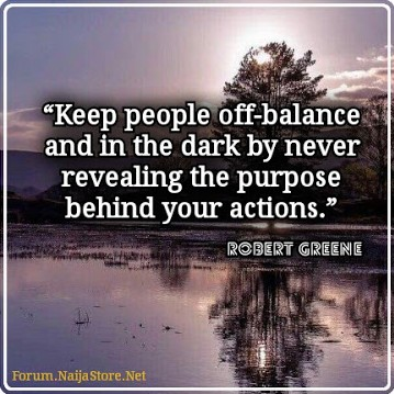 Robert Greene: Keep people off-balance and in the dark by never revealing the purpose behind your actions - Quotes