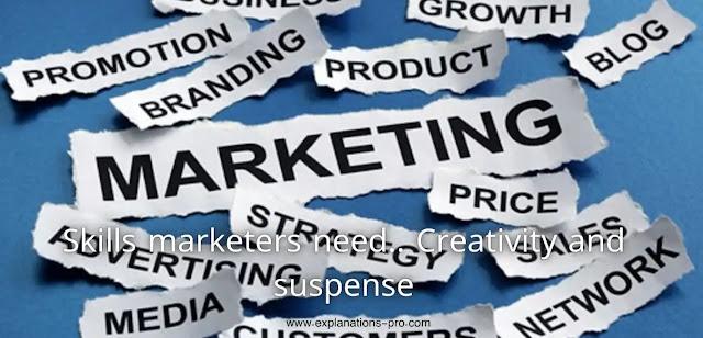 Skills marketers need.. Creativity and suspense