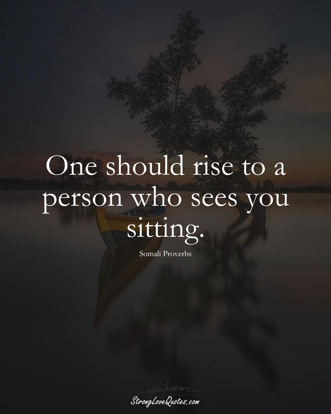 One should rise to a person who sees you sitting. (Somali Sayings);  #AfricanSayings