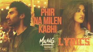फिर ना मिले कभी Phir Na Mile Kabhi lyrics in Hindi/English – Malang