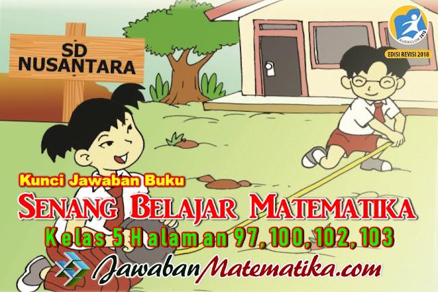 Kunci Jawaban Buku Senang Belajar Matematika Kelas 5 Kurikulum 2013 Revisi 2018 Halaman 97 100 102 103 Jawaban Matematika