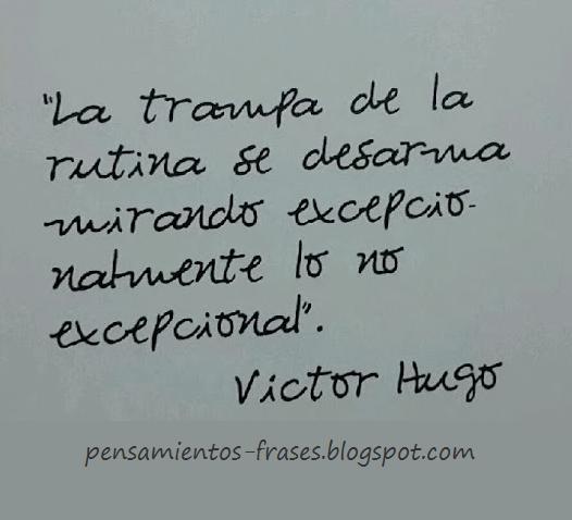 Frases Célebres La Trampa De La Rutina Victor Hugo