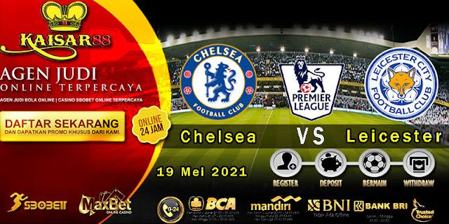 Prediksi Bola Terpercaya Liga Inggris Chelsea vs Leicester 19 Mei 2021