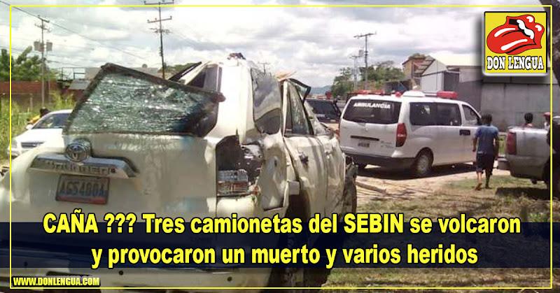 CAÑA ??? Tres camionetas del SEBIN se volcaron  y provocaron un muerto