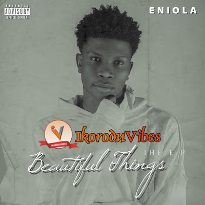 "Download FULL EP; Eniola – '""Beautiful Things"" HERE"