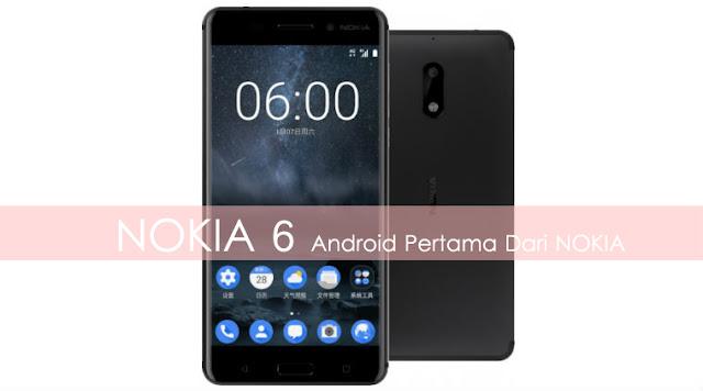 Nokia 6 Rilis, Android Pertama dengan Desain Premium Berbalut Metal Seharga 3,2 Juta