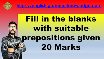 Fill in the blanks with suitable prepositions given 20 Marks