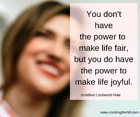 You don't have the power to make life fair but you can make it joyful #lifequotes
