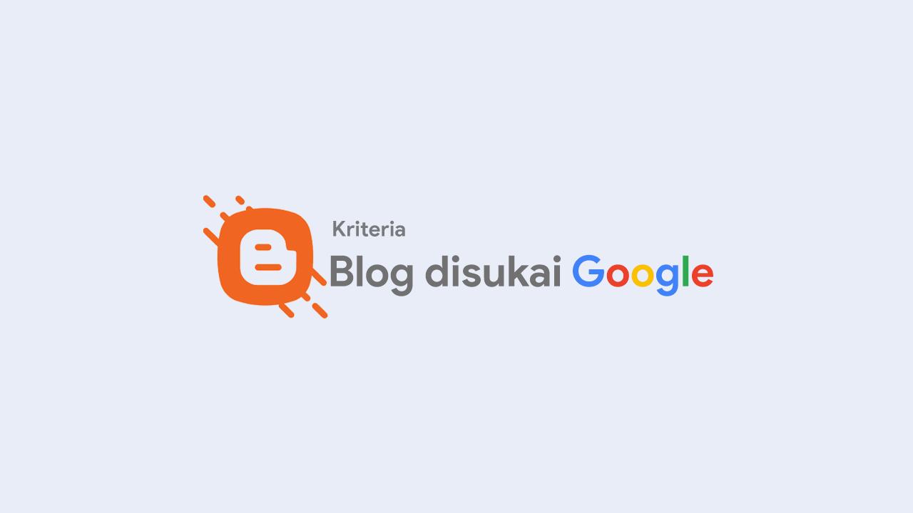 Kriteria Tipe Blog Yang DiSukai Google