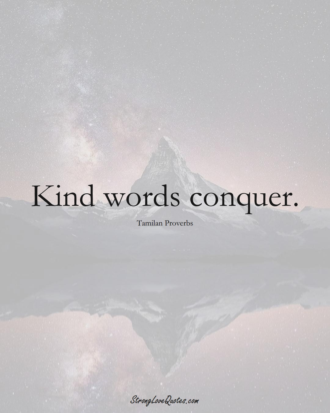 Kind words conquer. (Tamilan Sayings);  #aVarietyofCulturesSayings