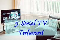 5 Serial TV Terfavorit