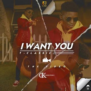 Video: T-Classic – I Want You @Tclassic_MNE