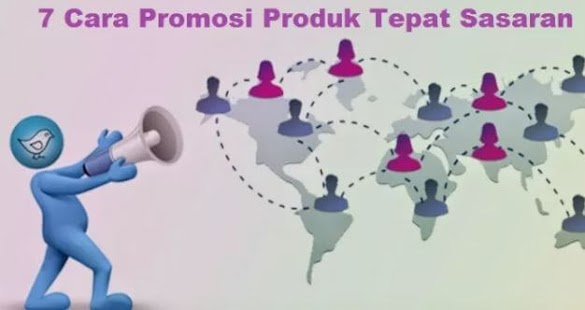 7 Cara Promosi Produk Supaya Tepat Sasaran dan Memberikan Banyak Keuntungan