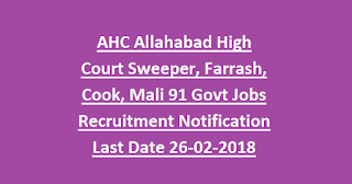 AHC Allahabad High Court Sweeper, Farrash, Cook, Mali 91 Govt Jobs Recruitment Notification Last Date 26-02-2018