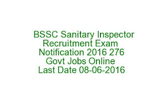 BSSC Sanitary Inspector Recruitment Exam Notification 2016 276 Govt Jobs Online Last Date 08-06-2016