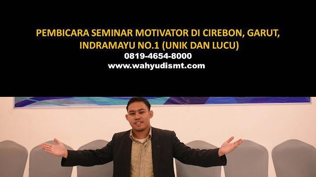 PEMBICARA SEMINAR MOTIVATOR DI CIREBON, GARUT, INDRAMAYU NO.1,  Training Motivasi di CIREBON, GARUT, INDRAMAYU, Softskill Training di CIREBON, GARUT, INDRAMAYU, Seminar Motivasi di CIREBON, GARUT, INDRAMAYU, Capacity Building di CIREBON, GARUT, INDRAMAYU, Team Building di CIREBON, GARUT, INDRAMAYU, Communication Skill di CIREBON, GARUT, INDRAMAYU, Public Speaking di CIREBON, GARUT, INDRAMAYU, Outbound di CIREBON, GARUT, INDRAMAYU, Pembicara Seminar di CIREBON, GARUT, INDRAMAYU