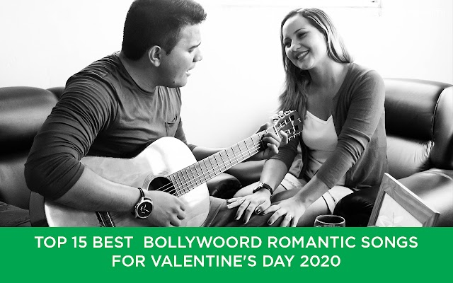 TOP 15 BEST  BOLLYWOOD ROMANTIC SONGS FOR VALENTINE'S DAY 2020